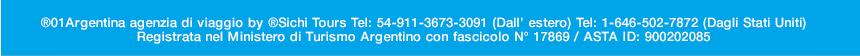01Argentina Agenzia di Viaggio Tel: 54-911-3673-3091 (Dall' estero) Tel: 1-646-502-7872 (Dagli Stati Uniti) <br> Registrata nel Ministero di Turismo di Uruguay con fascicolo: N&deg; 1175  | ASTA ID: 900202085   &copy;01argentina.com &copy;01argentina.travel